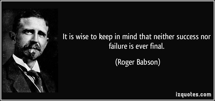quote-it-is-wise-to-keep-in-mind-that-neither-success-nor-failure-is-ever-final-roger-babson-9299
